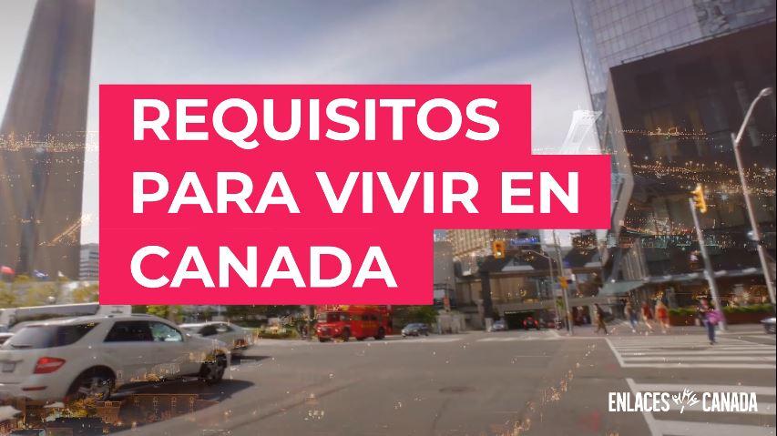 ¿Cuáles son los requisitos para vivir en Canadá? (Video)